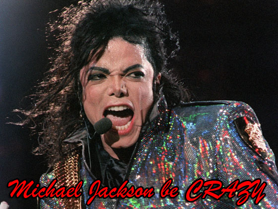 michael jackson be crazy