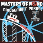 Amusement Parks: Suck or Rule? – Masters of None