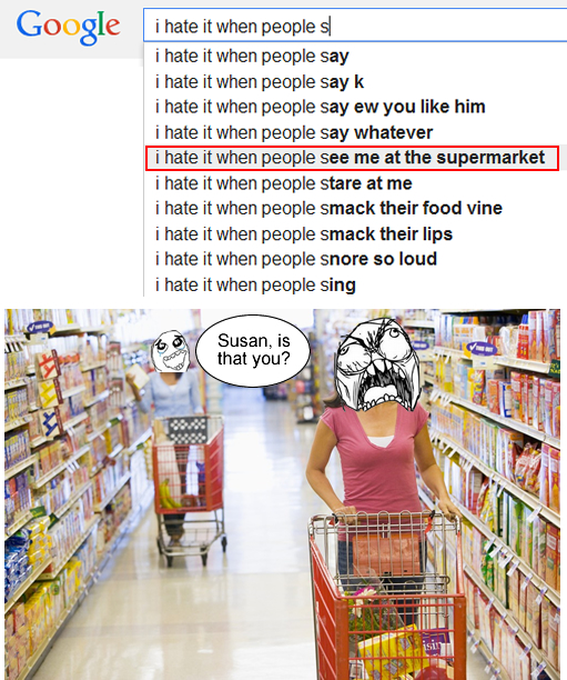 i hate it when people see me at the supermarket