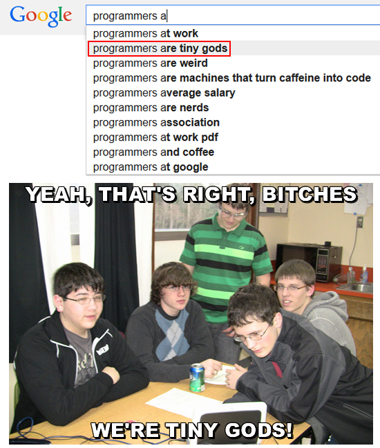programmers are tiny gods