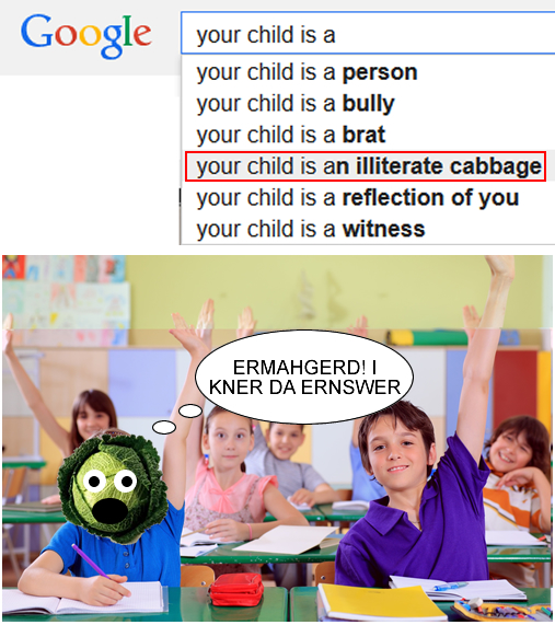 your child is an illiterate cabbage