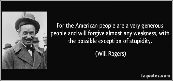 quote for the american people are a very generous people and will forgive almost any weakness with the will rogers 332574 560x263