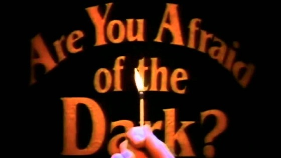 Are You Afraid of The Dark 560x315